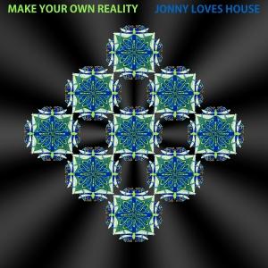 Jonny Loves House - Make Your Own Reality [Jonny Loves House]