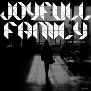 Joyfull Family - Don't Leave Me [i! Records]