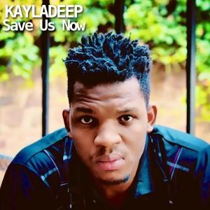 Kayladeep - Save Us Now [CD Run]