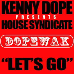 Kenny Dope pres. House Syndicate - Let's Go [Dope Wax]