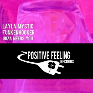 Layla Mystic & Funkenhooker - Ibiza Needs You [Positive Feeling Records]