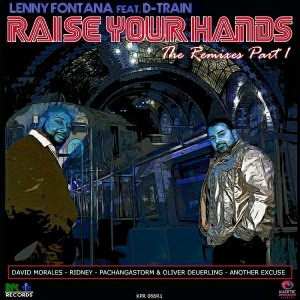 Lenny Fontana feat. D-Train - Raise Your Hands- The Remixes, Pt. 1 [Karmic Power Records]