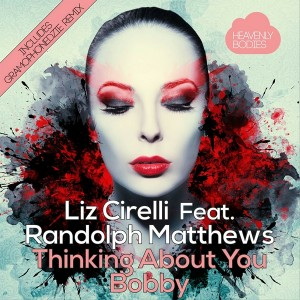 Liz Cirelli feat. Randolph Matthews - Thinking About You Bobby [Heavenly Bodies Records]