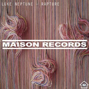 Luke Neptune - Rapture [Maison Records]
