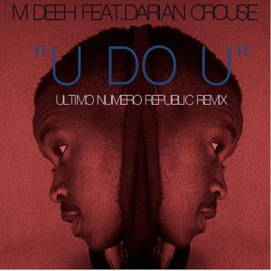 M Deeh feat. Darian Crouse - U Do U (Ultimo Numero Republic Remix) [Dasm]