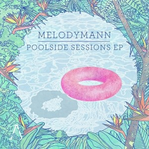 MELODYMANN - Poolside Sessions [Architects Of Paradise]