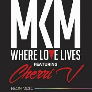 MKM feat. Cherri V - Where Love Lives (Remixes) [Neon Music]