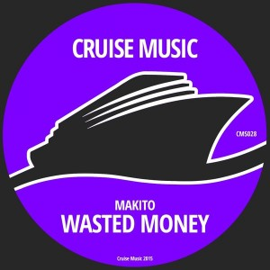 Makito - Wasted Money [Cruise Music]