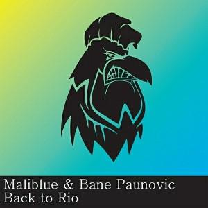 Maliblue, Bane Paunovic - Back To Rio [Black Rooster Label]