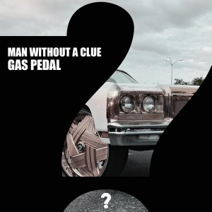 Man Without A Clue - Gas Pedal [Clueless Music]