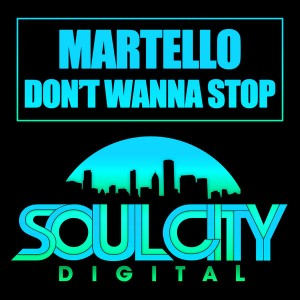 Martello - Don't Wanna Stop [Soul City Digital]