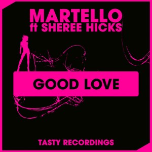 Martello feat. Sheree Hicks - Good Love [Tasty Recordings Digital]