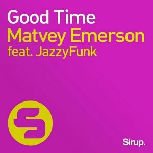 Matvey Emerson feat. JazzyFunk - Good Time [Sirup Music]