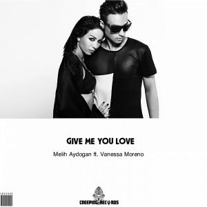 Melih Aydogan & Vanessa Moreno - Give Me You Love Now [CreepingRecords]