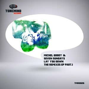 Michel Godoy, Seven Sundays - Lay You Down The Remixes Part.1 [Tonemind Records]