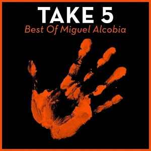 Miguel Alcobia - Take 5 - Best Of Miguel Alcobia [House Of House]