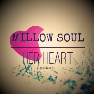 Millow Soul - Her Heart [CD Run]