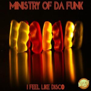 Ministry of Da Funk - I Feel Like Disco [MODF Records]