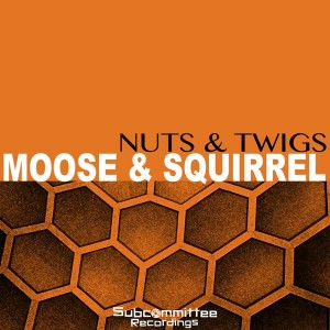 Moose & Squirrel - Nuts & Twigs [Subcommittee Recordings]