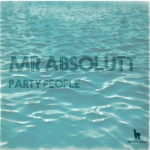 Mr Absolutt - Party People [Alpaca Edits]