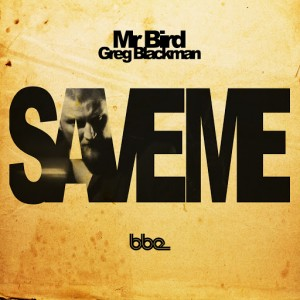 Mr Bird feat. Greg Blackman - Save Me [BBE]