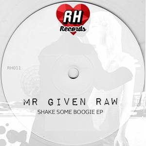 Mr Given Raw - Shake Some Boogie EP [Rebel Hearts]