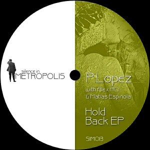 P. Lopez - Hold Back EP [Silence in Metropolis]