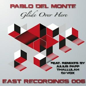 Pablo del Monte - Glide Over Here [East Recordings]