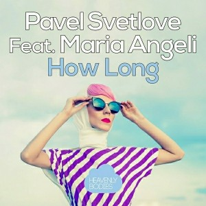 Pavel Svetlove feat. Maria Angeli - How Long [Heavenly Bodies Records]