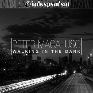 Peter Macaluso - Walking in the Dark [Indeependent]