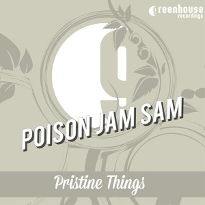 Poison Jam Sam - Pristine Things [Greenhouse Recordings]