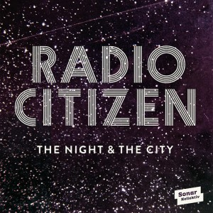 Radio Citizen - The Night & The City [Sonar Kollektiv]