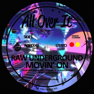 Raw Underground - Movin' On [All Over It Records]