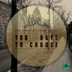 Reel Skaps Feat. Darian Crouse - You Have To Choose [Global Deep Recordings]