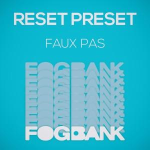 Reset Preset - Faux Pas [Fogbank]