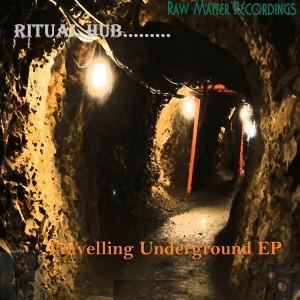 Ritual Hub - Traveling Underground EP [Raw Matter Recordings]