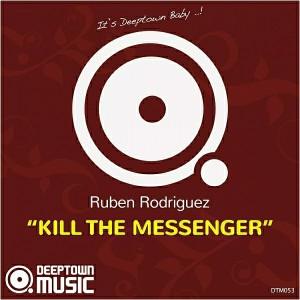Ruben Rodriguez - Kill The Messenger [Deeptown Music]