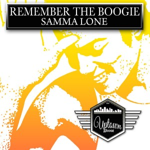 Samma Lone - Remember The Boogie [Uptown Boogie]