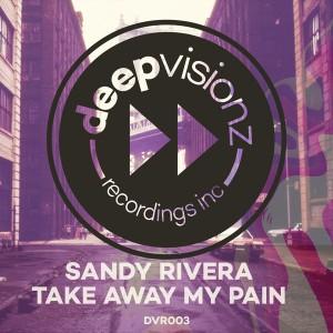 Sandy Rivera - Take Away My Pain [deepvisionz]