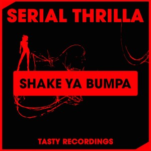 Serial Thrilla - Shake Ya Bumpa [Tasty Recordings Digital]