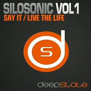 Silosonic - Silosonic, Vol.1- Say It - Live the Life [Deepstate]