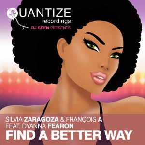 Silvia Zaragoza and François A feat. Dyanna Fearon - Find A Better Way [Quantize Recordings]