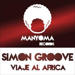 Simon Groove - Viaje Al Africa [Manyoma Records]