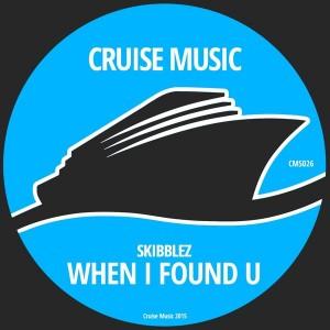 Skibblez - When I Found U [Cruise Music]