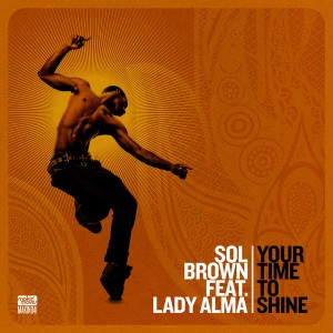 Sol Brown feat. Lady Alma - Your Time To Shine [Makin Moves]