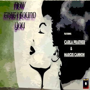 Soulistic 360 feat. Carla Prather & Marcus Cannon - Now That I Found You [Soulistic 360]