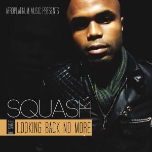 Squash - Looking Back No More [Afro Platinum Music]