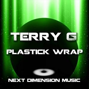 Terry G - Plastick Wrap [Next Dimension Music]