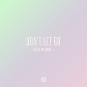 The Aston Shuffle feat. Max Marshall - Don't Let Go [AWAL]