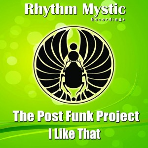 The Post Funk Project - I Like That [Rhythm Mystic Recordings]
